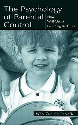 The Psychology of Parental Control By Grolnick, Wendy S.